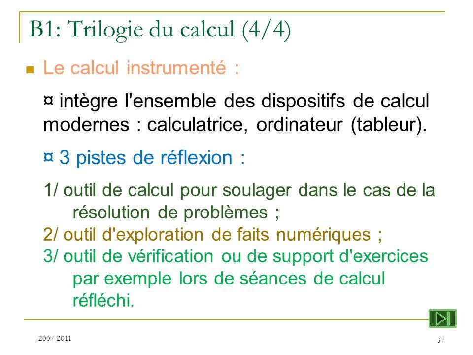 B1: Trilogie du calcul (4/4) Le calcul instrumenté : ¤ intègre l'ensemble des dispositifs de calcul modernes : calculatrice, ordinateur (tableur). ¤ 3