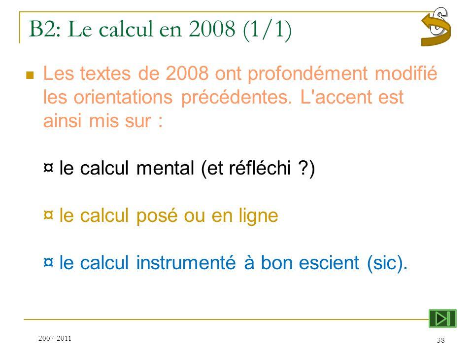 B2: Le calcul en 2008 (1/1) Les textes de 2008 ont profondément modifié les orientations précédentes. L'accent est ainsi mis sur : ¤ le calcul mental