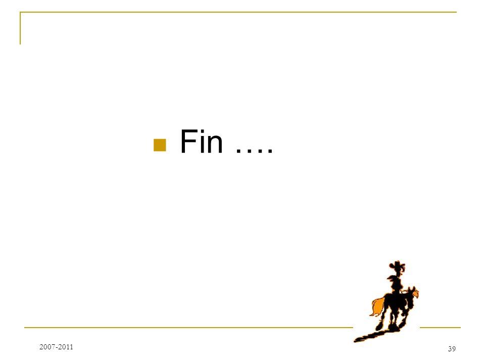 Fin …. 39 2007-2011
