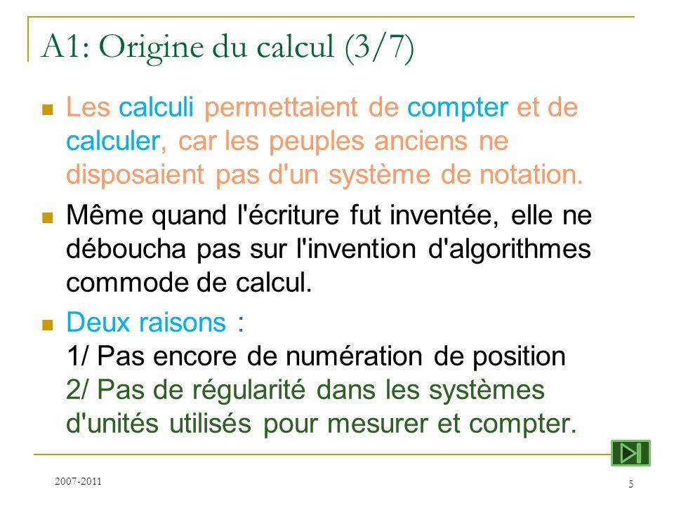 A1: Origine du calcul (3/7) Les calculi permettaient de compter et de calculer, car les peuples anciens ne disposaient pas d'un système de notation. M