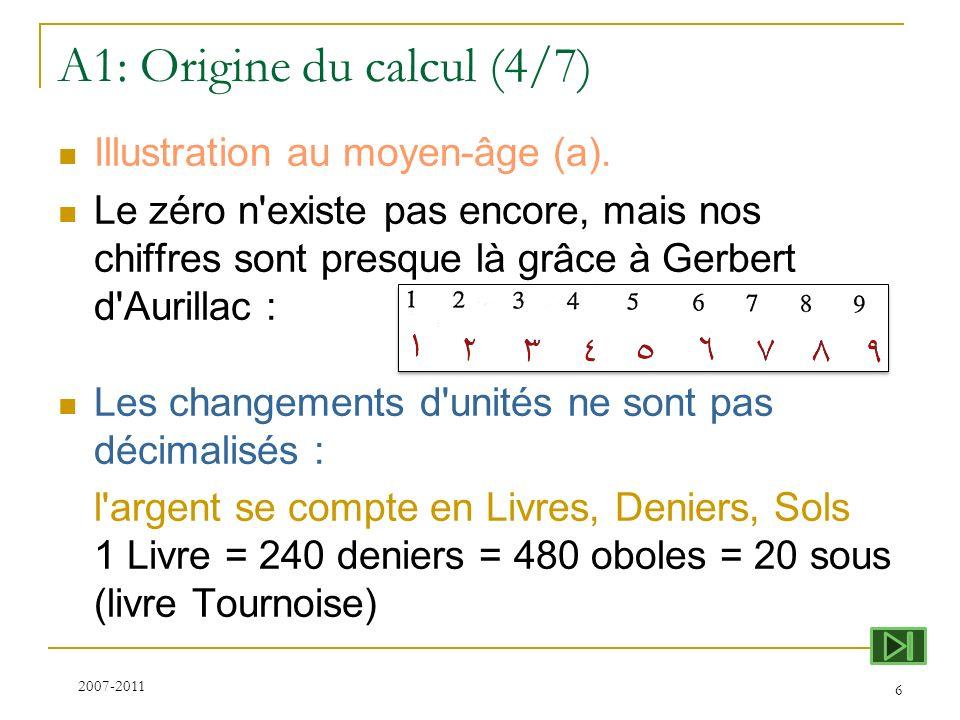 A1: Origine du calcul (4/7) Illustration au moyen-âge (a). Le zéro n'existe pas encore, mais nos chiffres sont presque là grâce à Gerbert d'Aurillac :