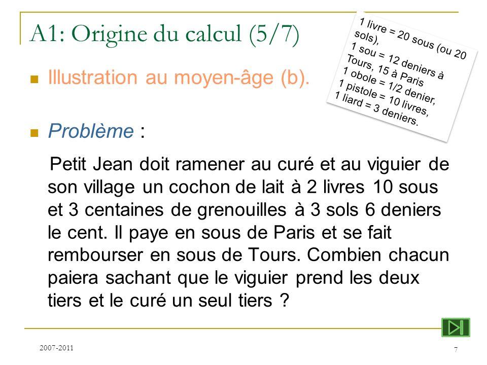 A1: Origine du calcul (5/7) Illustration au moyen-âge (b). Problème : Petit Jean doit ramener au curé et au viguier de son village un cochon de lait à