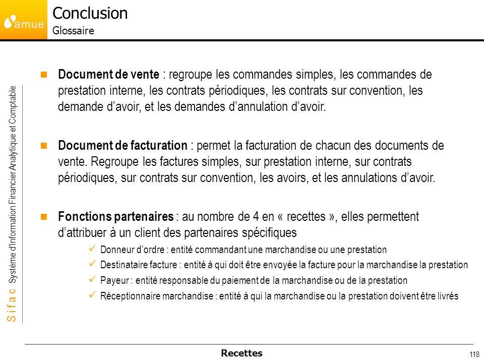 S i f a c Système dInformation Financier Analytique et Comptable Recettes 118 Document de vente : regroupe les commandes simples, les commandes de pre