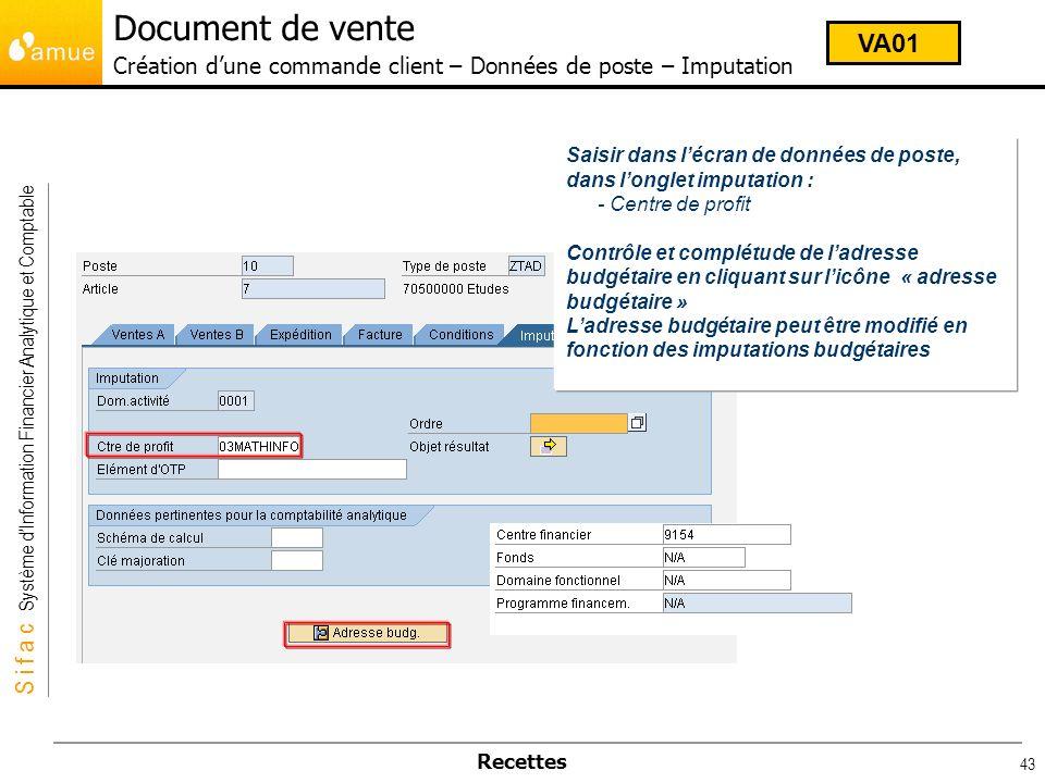 S i f a c Système dInformation Financier Analytique et Comptable Recettes 43 Saisir dans lécran de données de poste, dans longlet imputation : - Centr