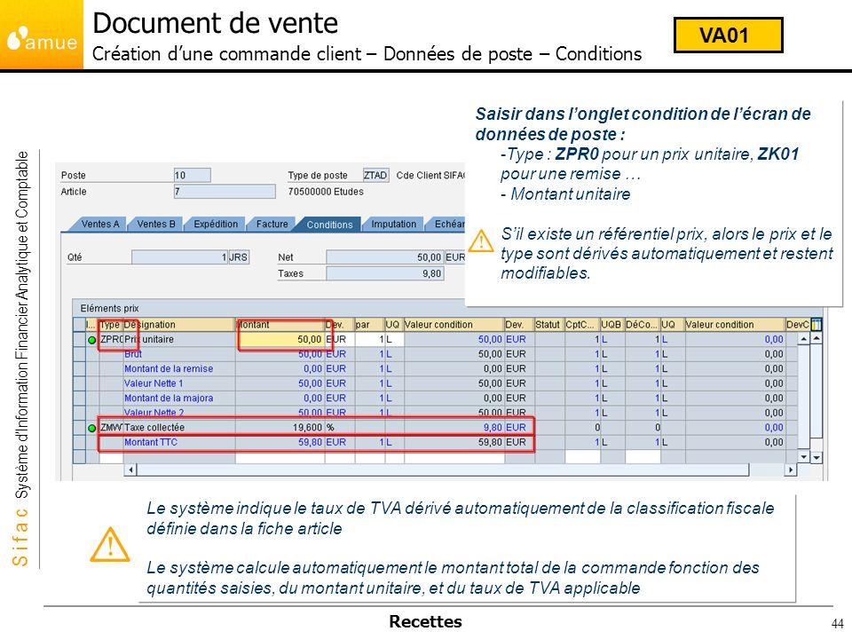 S i f a c Système dInformation Financier Analytique et Comptable Recettes 44 Saisir dans longlet condition de lécran de données de poste : -Type : ZPR