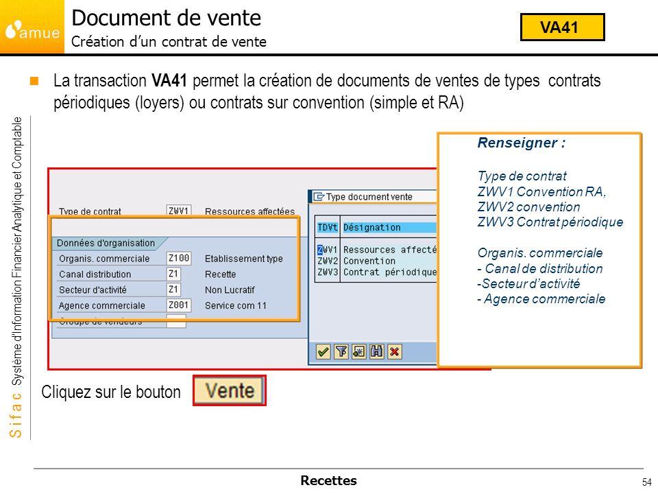 S i f a c Système dInformation Financier Analytique et Comptable Recettes 54 La transaction VA41 permet la création de documents de ventes de types co