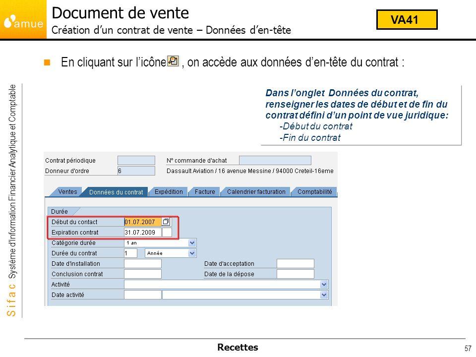S i f a c Système dInformation Financier Analytique et Comptable Recettes 57 En cliquant sur licône, on accède aux données den-tête du contrat : Dans
