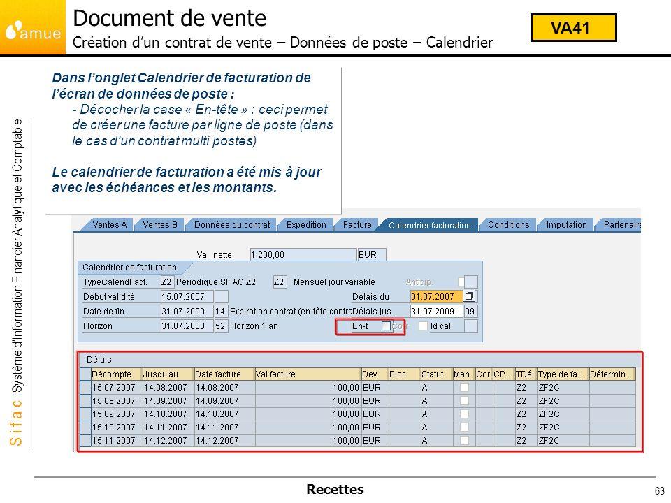 S i f a c Système dInformation Financier Analytique et Comptable Recettes 63 Dans longlet Calendrier de facturation de lécran de données de poste : -