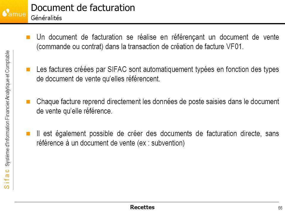 S i f a c Système dInformation Financier Analytique et Comptable Recettes 66 Un document de facturation se réalise en référençant un document de vente