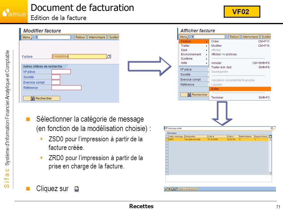 S i f a c Système dInformation Financier Analytique et Comptable Recettes 71 Document de facturation Edition de la facture VF02 Sélectionner la catégo