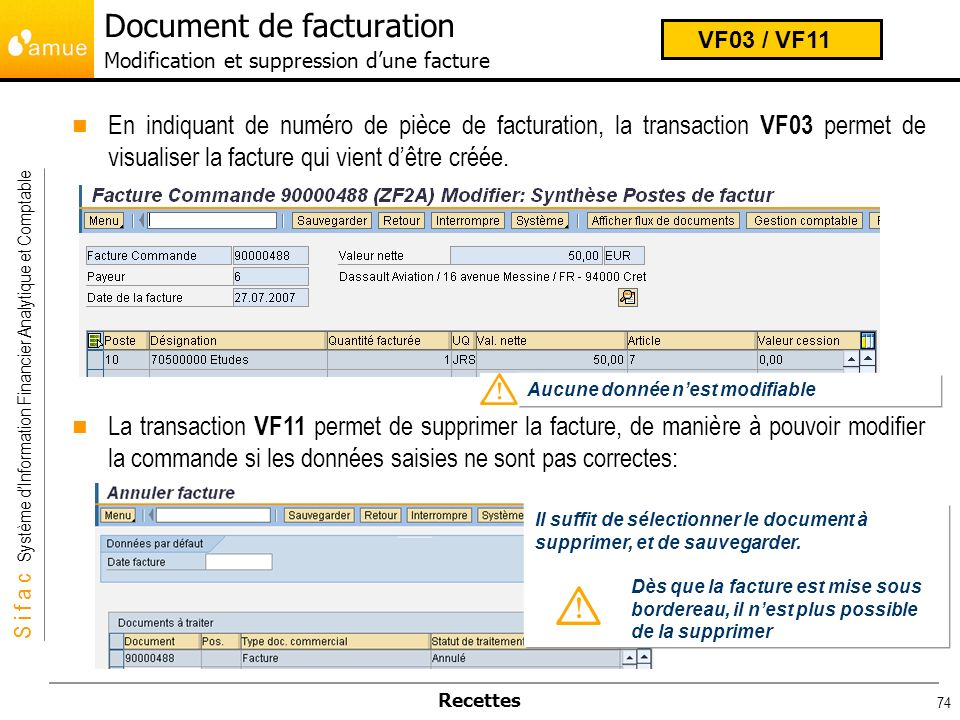 S i f a c Système dInformation Financier Analytique et Comptable Recettes 74 En indiquant de numéro de pièce de facturation, la transaction VF03 perme