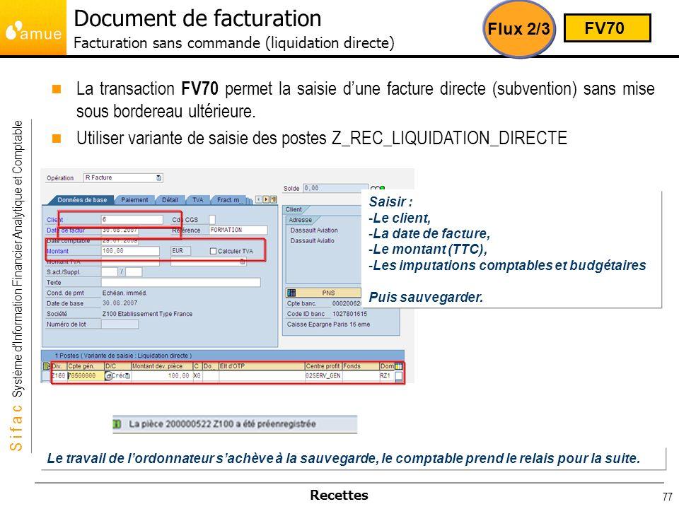 S i f a c Système dInformation Financier Analytique et Comptable Recettes 77 La transaction FV70 permet la saisie dune facture directe (subvention) sa