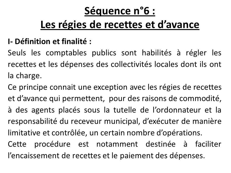 Séquence n°6 : Les régies de recettes et davance I- Définition et finalité : Seuls les comptables publics sont habilités à régler les recettes et les