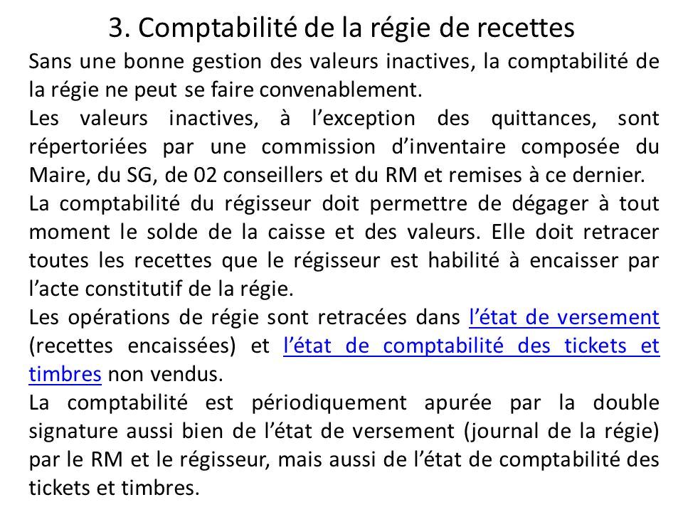 3. Comptabilité de la régie de recettes Sans une bonne gestion des valeurs inactives, la comptabilité de la régie ne peut se faire convenablement. Les