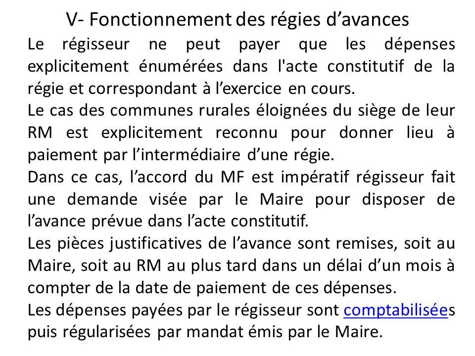 V- Fonctionnement des régies davances Le régisseur ne peut payer que les dépenses explicitement énumérées dans l'acte constitutif de la régie et corre