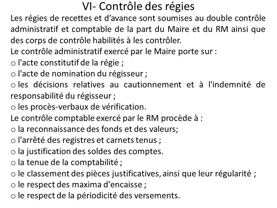 VI- Contrôle des régies Les régies de recettes et davance sont soumises au double contrôle administratif et comptable de la part du Maire et du RM ain
