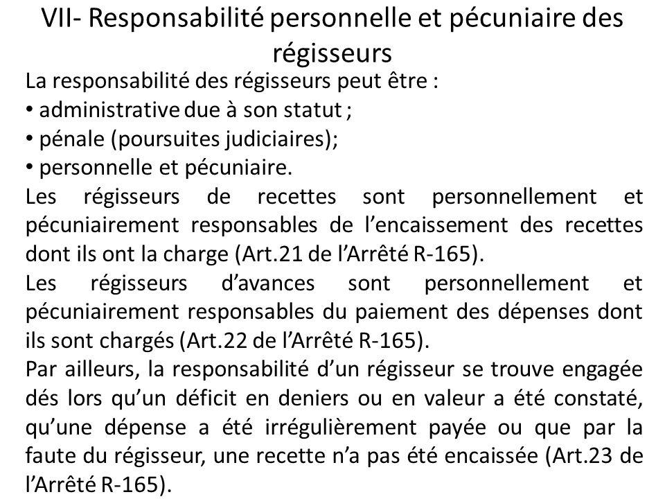 VII- Responsabilité personnelle et pécuniaire des régisseurs La responsabilité des régisseurs peut être : administrative due à son statut ; pénale (po
