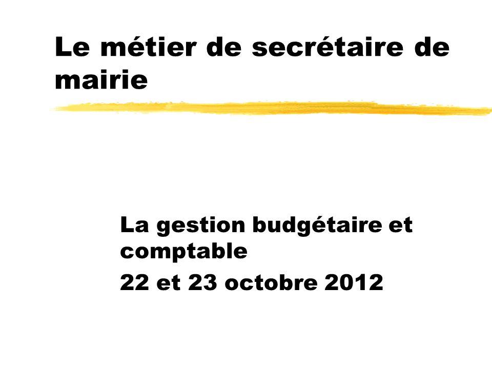 Le métier de secrétaire de mairie La gestion budgétaire et comptable 22 et 23 octobre 2012