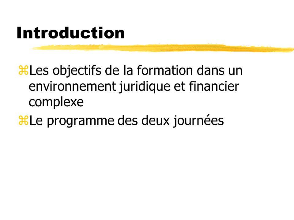 Introduction zLes objectifs de la formation dans un environnement juridique et financier complexe zLe programme des deux journées