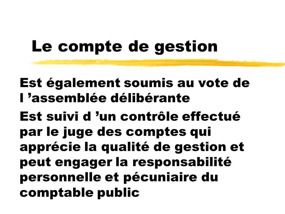 Le compte de gestion Est également soumis au vote de l assemblée délibérante Est suivi d un contrôle effectué par le juge des comptes qui apprécie la