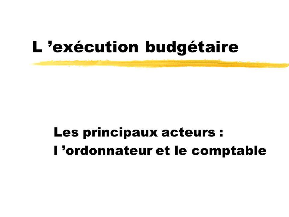L exécution budgétaire Les principaux acteurs : l ordonnateur et le comptable