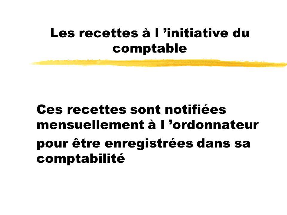 Les recettes à l initiative du comptable Ces recettes sont notifiées mensuellement à l ordonnateur pour être enregistrées dans sa comptabilité