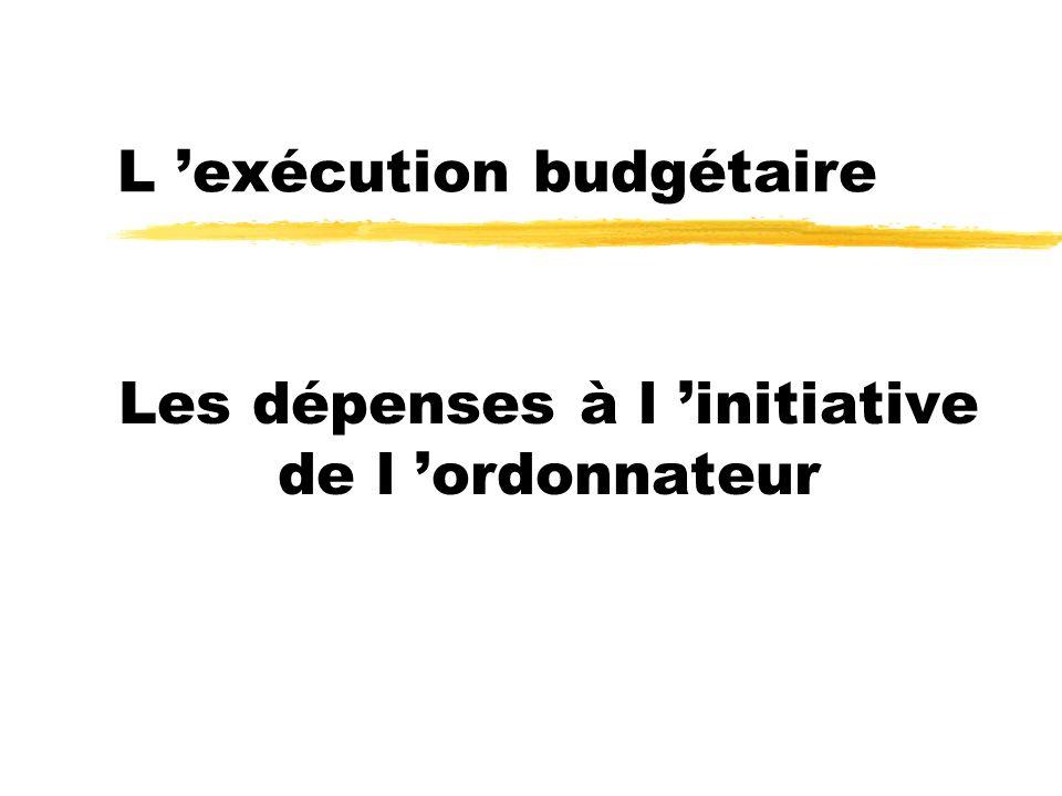 L exécution budgétaire Les dépenses à l initiative de l ordonnateur