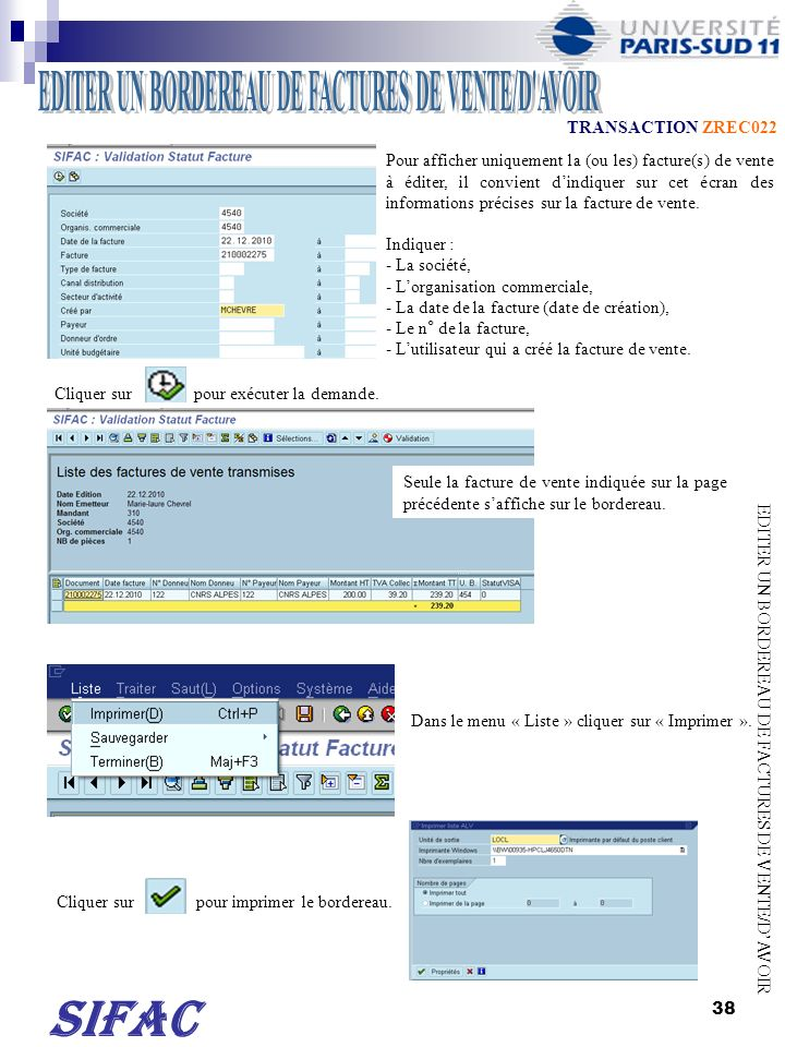 39 TRANSACTION VF11 Lannulation de la facture de vente est possible tant que lAgence comptable na pas pris en charge la facture de vente.