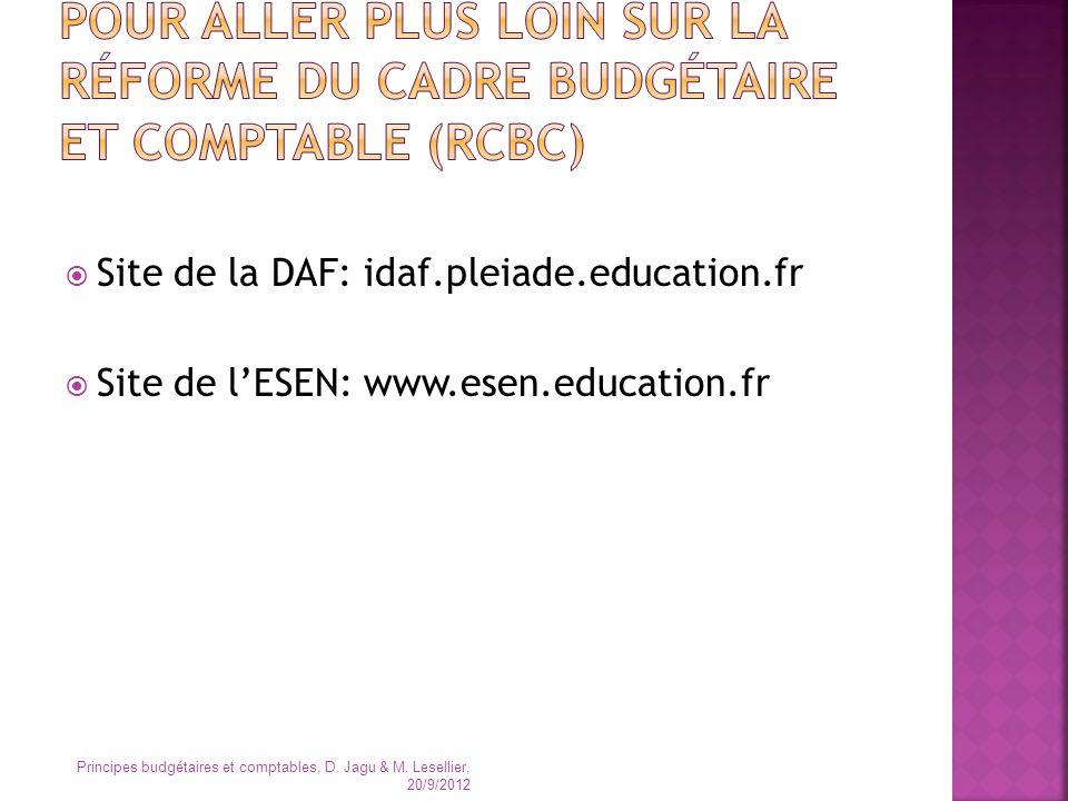 Site de la DAF: idaf.pleiade.education.fr Site de lESEN: www.esen.education.fr Principes budgétaires et comptables, D. Jagu & M. Lesellier, 20/9/2012