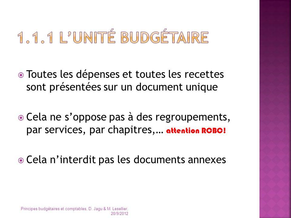 Toutes les dépenses et toutes les recettes sont présentées sur un document unique Cela ne soppose pas à des regroupements, par services, par chapitres