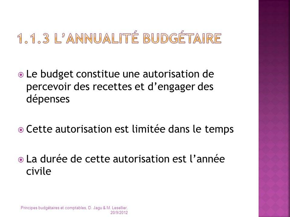 Le budget constitue une autorisation de percevoir des recettes et dengager des dépenses Cette autorisation est limitée dans le temps La durée de cette