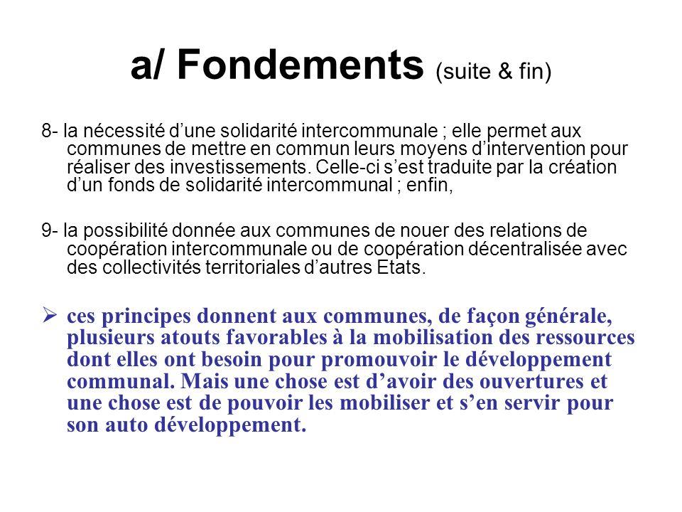 a/ Fondements (suite & fin) 8- la nécessité dune solidarité intercommunale ; elle permet aux communes de mettre en commun leurs moyens dintervention p