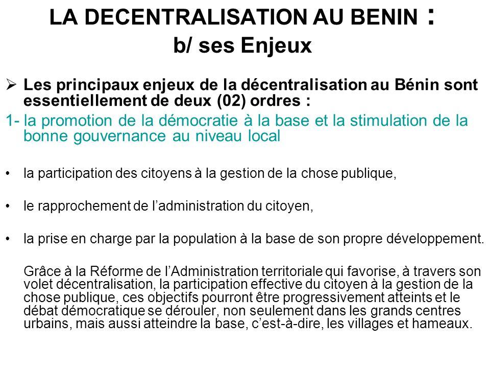 LA DECENTRALISATION AU BENIN : b/ ses Enjeux Les principaux enjeux de la décentralisation au Bénin sont essentiellement de deux (02) ordres : 1- la pr