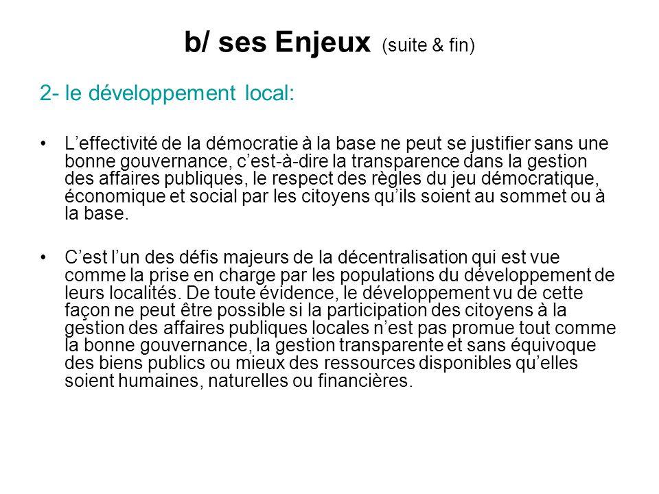 b/ ses Enjeux (suite & fin) 2- le développement local: Leffectivité de la démocratie à la base ne peut se justifier sans une bonne gouvernance, cest-à
