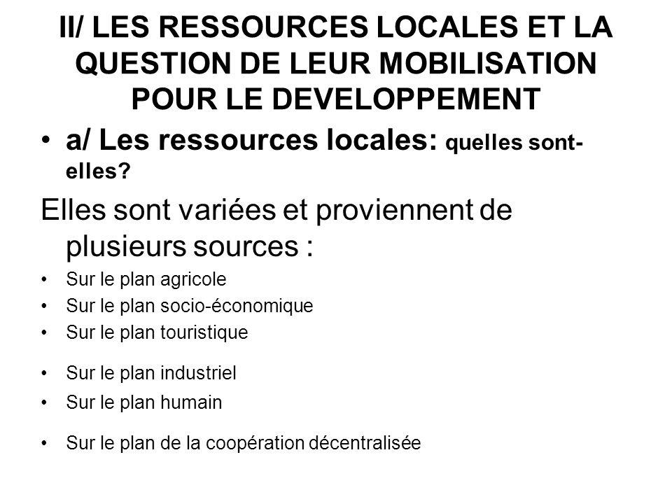 II/ LES RESSOURCES LOCALES ET LA QUESTION DE LEUR MOBILISATION POUR LE DEVELOPPEMENT a/ Les ressources locales: quelles sont- elles? Elles sont variée