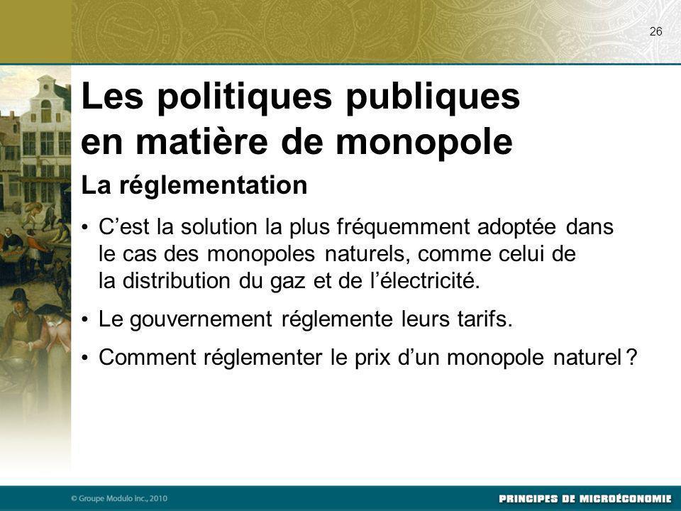 La réglementation Cest la solution la plus fréquemment adoptée dans le cas des monopoles naturels, comme celui de la distribution du gaz et de lélectr