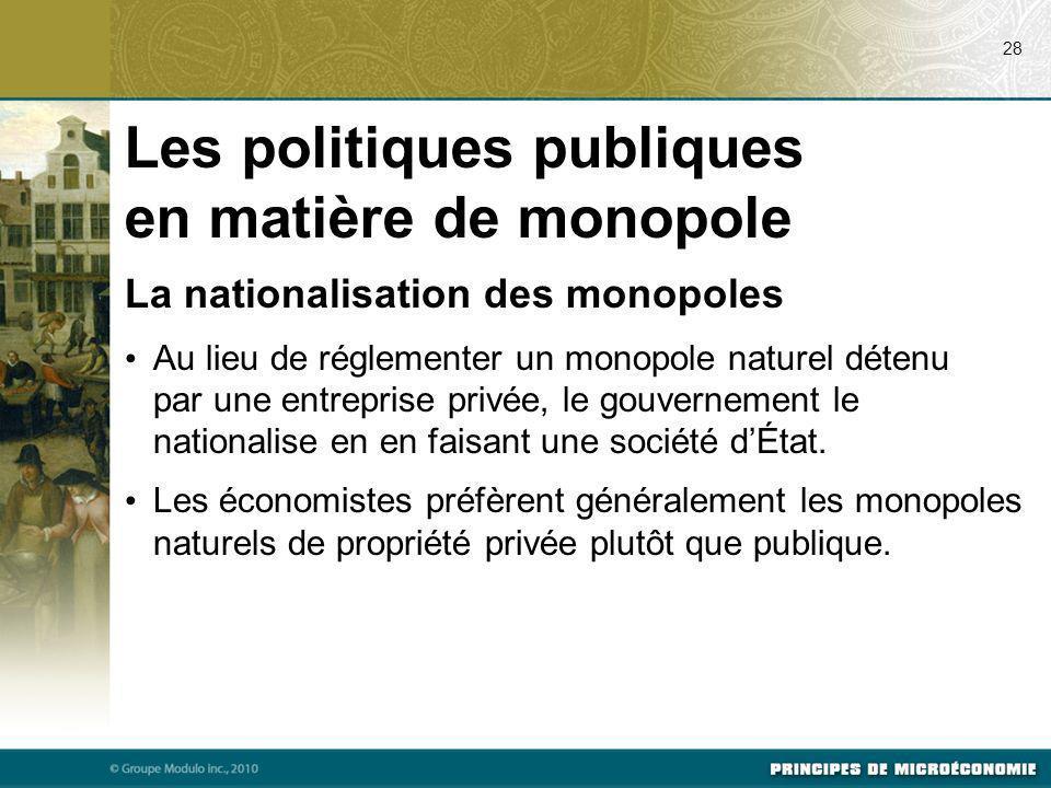La nationalisation des monopoles Au lieu de réglementer un monopole naturel détenu par une entreprise privée, le gouvernement le nationalise en en fai