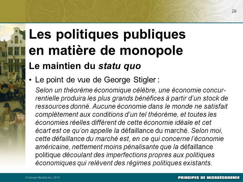 Le maintien du statu quo Le point de vue de George Stigler : Selon un théorème économique célèbre, une économie concur- rentielle produira les plus gr