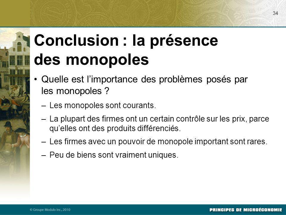 Quelle est limportance des problèmes posés par les monopoles ? –Les monopoles sont courants. –La plupart des firmes ont un certain contrôle sur les pr