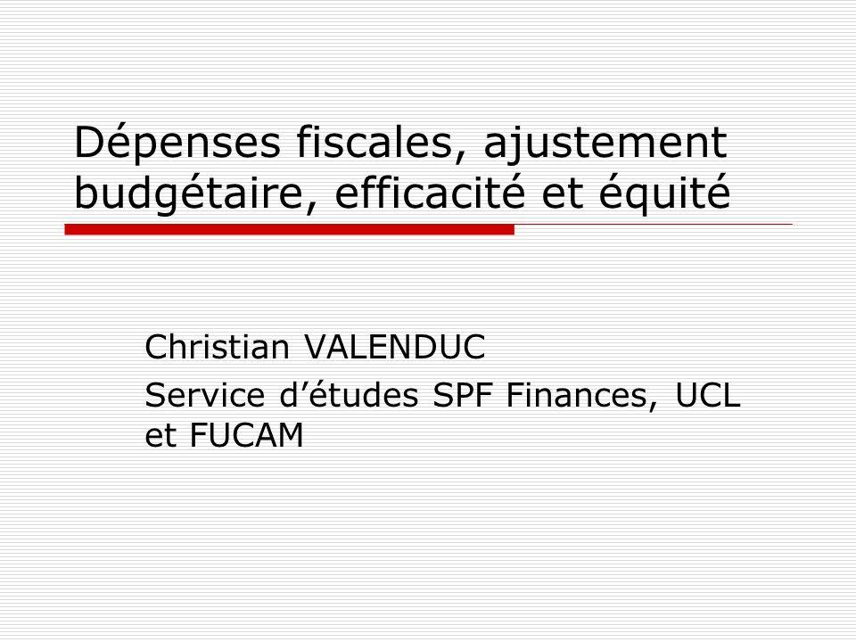 Dépenses fiscales, ajustement budgétaire, efficacité et équité Christian VALENDUC Service détudes SPF Finances, UCL et FUCAM