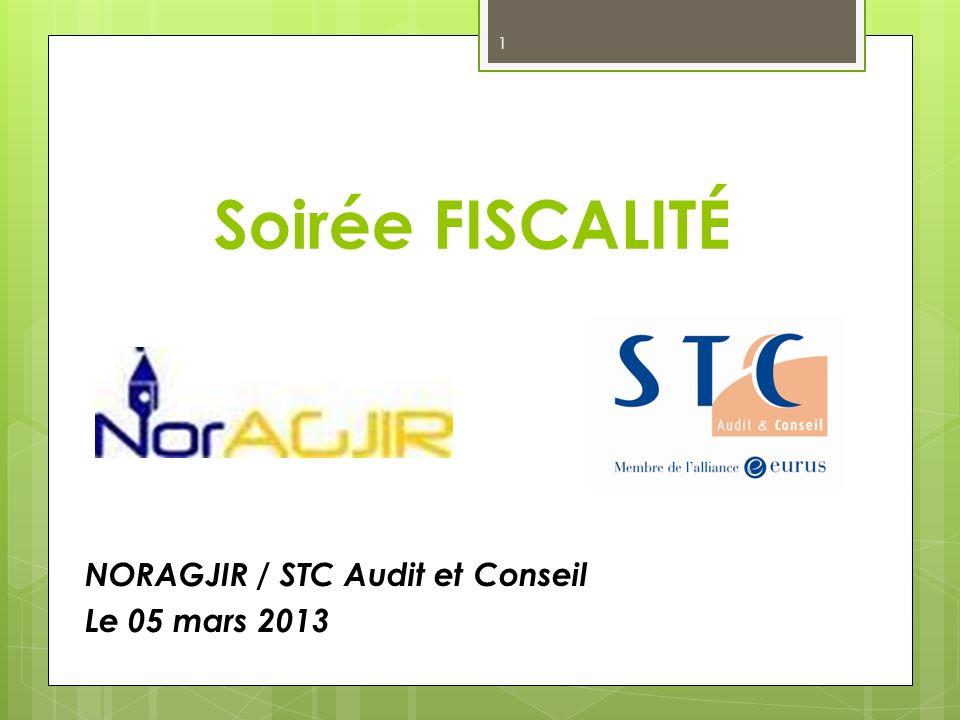 Soirée FISCALITÉ NORAGJIR / STC Audit et Conseil Le 05 mars 2013 1