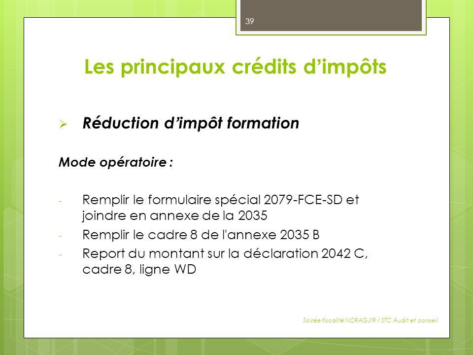 Les principaux crédits dimpôts Réduction dimpôt formation Mode opératoire : - Remplir le formulaire spécial 2079-FCE-SD et joindre en annexe de la 203