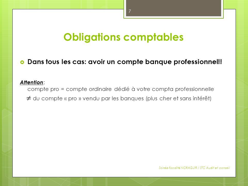 Obligations comptables Dans tous les cas: avoir un compte banque professionnel!! Attention : compte pro = compte ordinaire dédié à votre compta profes