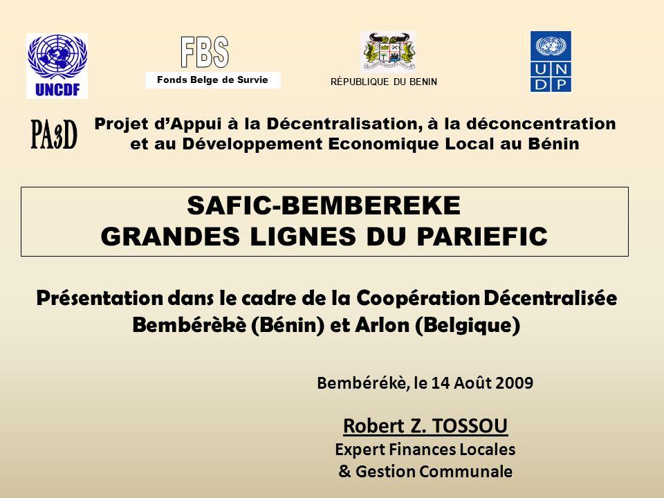 Projet dAppui à la Décentralisation, à la déconcentration et au Développement Economique Local au Bénin RÉPUBLIQUE DU BENIN Fonds Belge de Survie SAFIC-BEMBEREKE GRANDES LIGNES DU PARIEFIC Présentation dans le cadre de la Coopération Décentralisée Bembérèkè (Bénin) et Arlon (Belgique) Bembérékè, le 14 Août 2009 Robert Z.