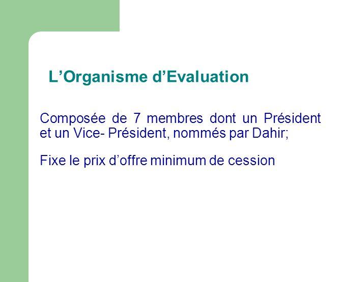 LOrganisme dEvaluation Composée de 7 membres dont un Président et un Vice- Président, nommés par Dahir; Fixe le prix doffre minimum de cession