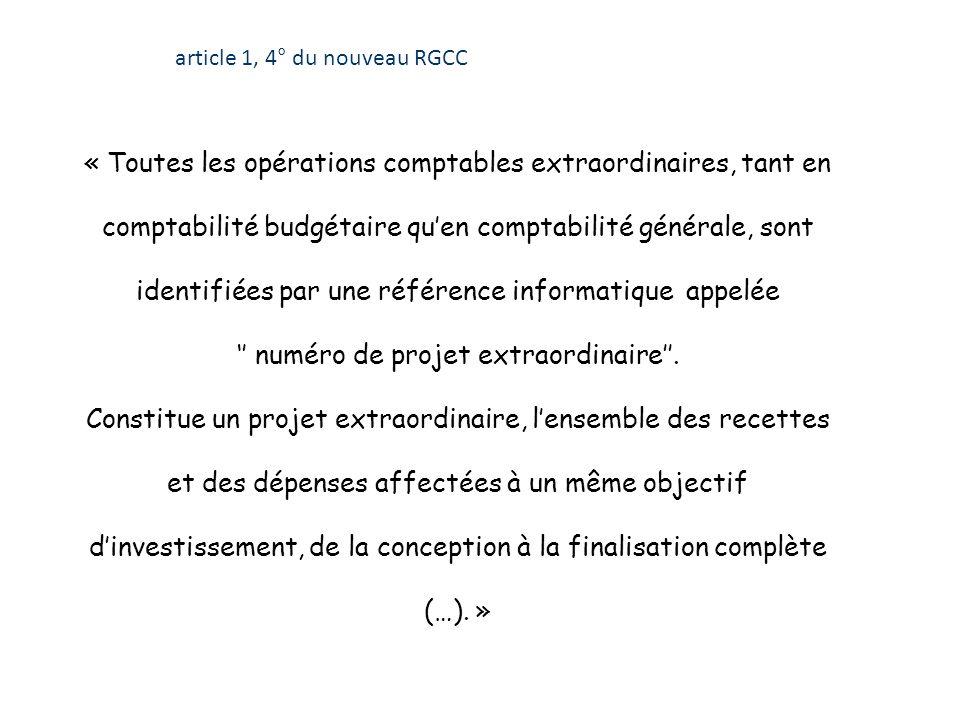 « Toutes les opérations comptables extraordinaires, tant en comptabilité budgétaire quen comptabilité générale, sont identifiées par une référence informatique appelée numéro de projet extraordinaire.