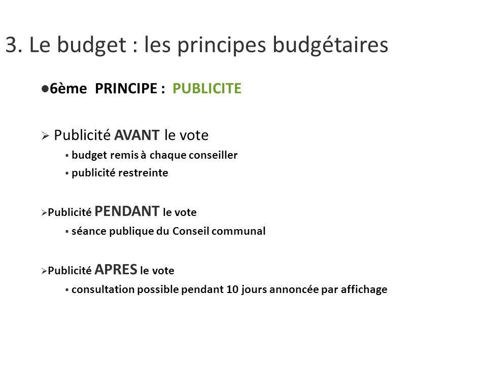 3. Le budget : les principes budgétaires 6ème PRINCIPE : PUBLICITE Publicité AVANT le vote budget remis à chaque conseiller publicité restreinte Publi