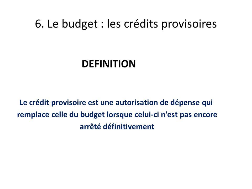 DEFINITION Le crédit provisoire est une autorisation de dépense qui remplace celle du budget lorsque celui-ci n est pas encore arrêté définitivement 6.