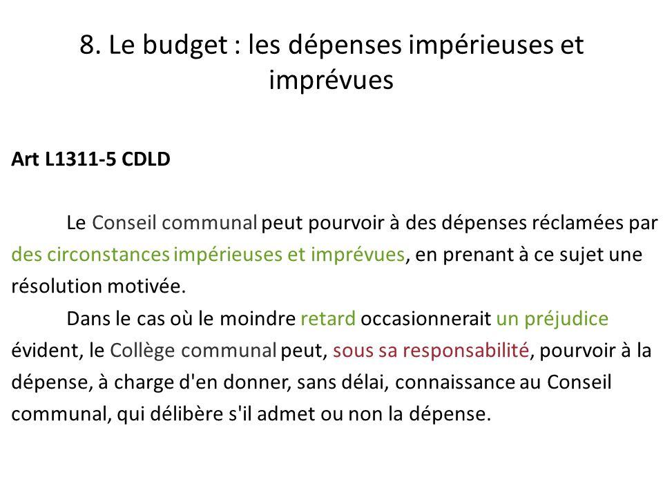 Art L1311-5 CDLD Le Conseil communal peut pourvoir à des dépenses réclamées par des circonstances impérieuses et imprévues, en prenant à ce sujet une résolution motivée.