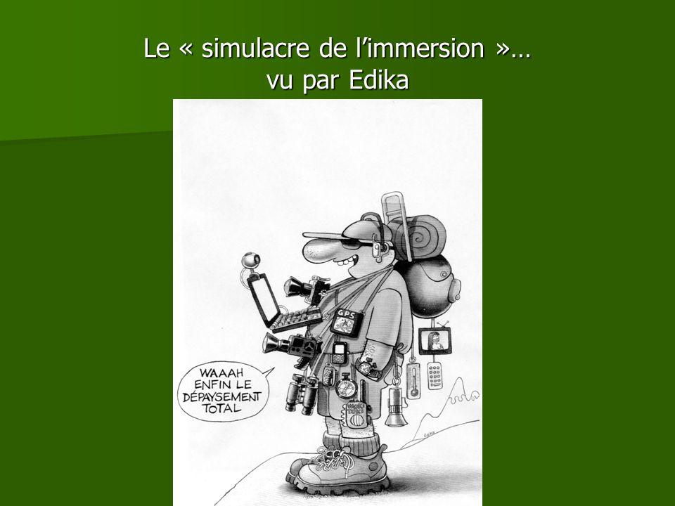 Le « simulacre de limmersion »… vu par Edika